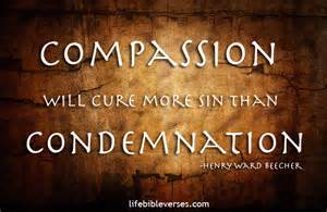 compassion cures more sin than condemnation beecher quote